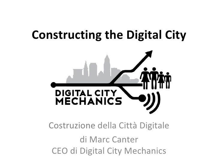 Constructing the Digital City   Costruzione della Città Digitale           di Marc Canter    CEO di Digital City Mechanics