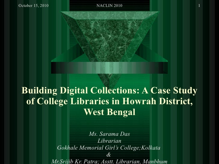 Building Digital Collections: A Case Study of College Libraries in Howrah District, West Bengal Ms. Sarama Das Librarian G...