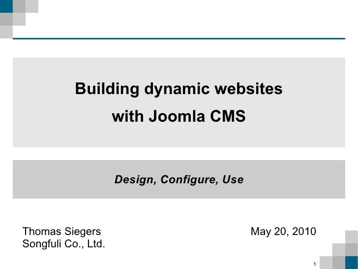 Thomas Siegers Songfuli Co., Ltd. May 20, 2010 Building dynamic websites with Joomla CMS Design, Configure, Use