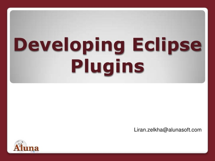 "Developing Eclipse Plugins<br />לירן זילכה<br />מנכ""ל משותף<br />Liran.zelkha@alunasoft.com<br />"
