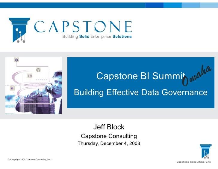 Capstone BI Summit                                              Building Effective Data Governance                        ...