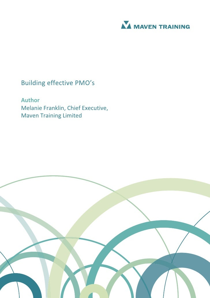 Building effective PMO'sAuthorMelanie Franklin, Chief Executive,Maven Training Limited