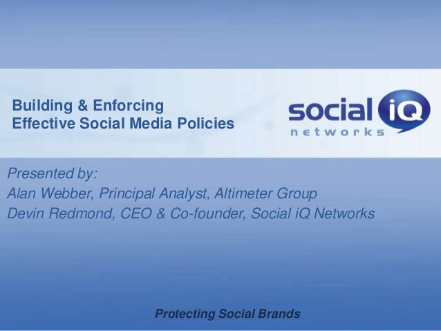 Building & EnforcingEffective Social Media PoliciesPresented by:Alan Webber, Principal Analyst, Altimeter GroupDevin Redmo...