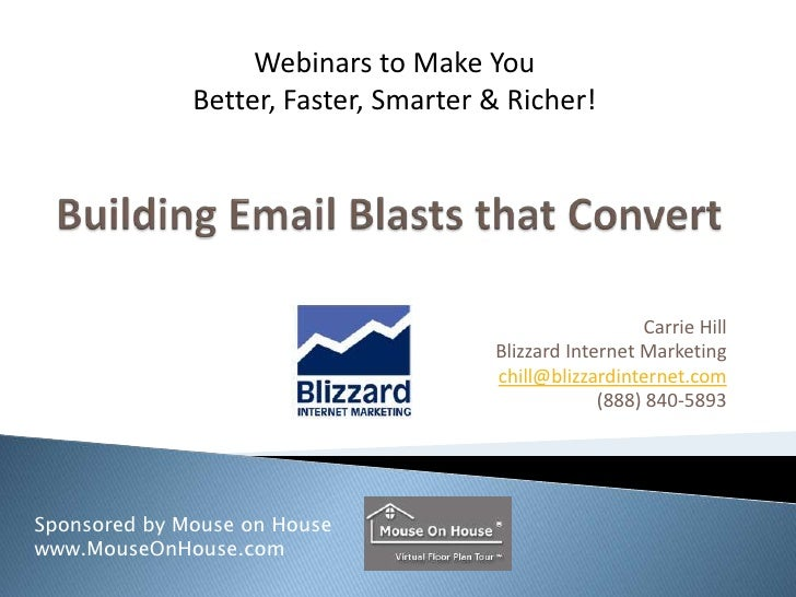 Building Email Blasts that Convert<br />Carrie Hill<br />Blizzard Internet Marketing<br />chill@blizzardinternet.com<br />...