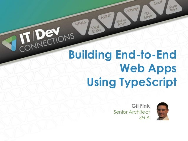 Gil Fink Senior Architect SELA Building End-to-End Web Apps Using TypeScript