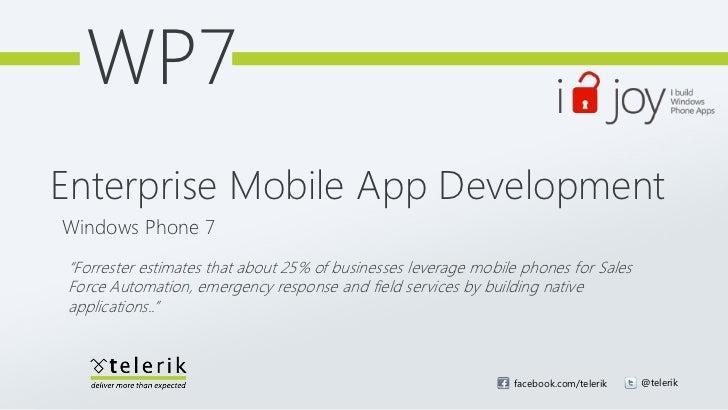 "WP7Enterprise Mobile App DevelopmentWindows Phone 7""Forrester estimates that about 25% of businesses leverage mobile phone..."