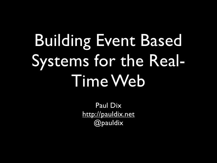 Building Event Based Systems for the Real-      Time Web           Paul Dix       http://pauldix.net           @pauldix