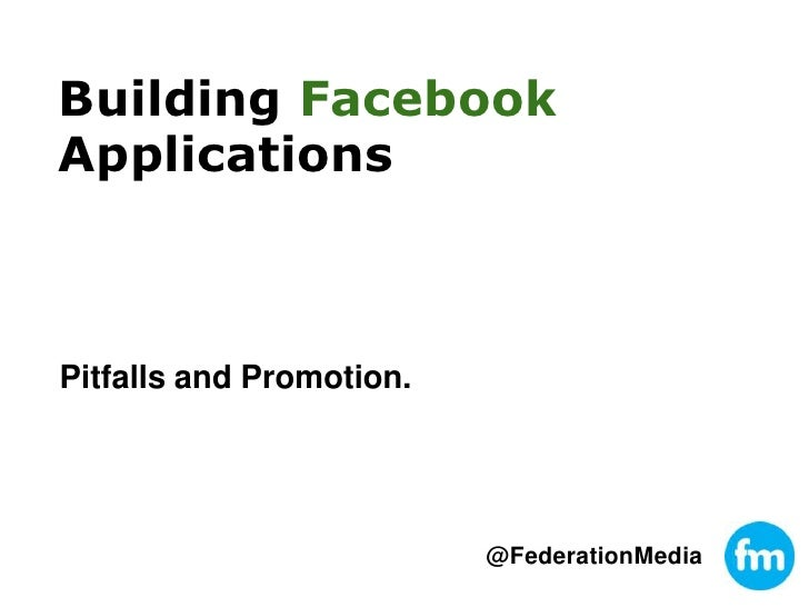 Building FacebookApplications<br />Pitfalls and Promotion.<br />@FederationMedia<br />