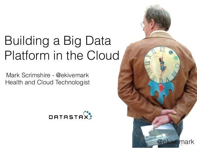 Building a Big Data Platform in the Cloud Mark Scrimshire - @ekivemark Health and Cloud Technologist @ekivemark
