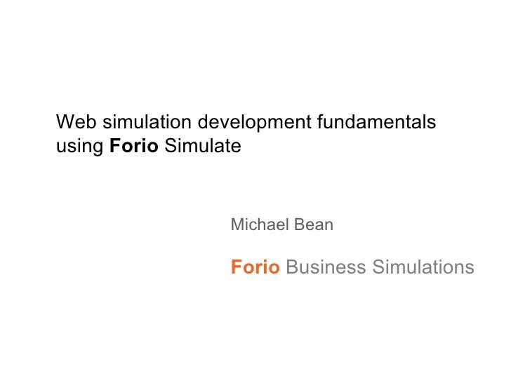 Web simulation development fundamentals using  Forio  Simulate Michael Bean Forio   Business Simulations