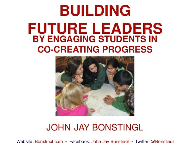 BUILDINGFUTURE LEADERSBY ENGAGING STUDENTS IN CO-CREATING PROGRESS  JOHN JAY BONSTINGL