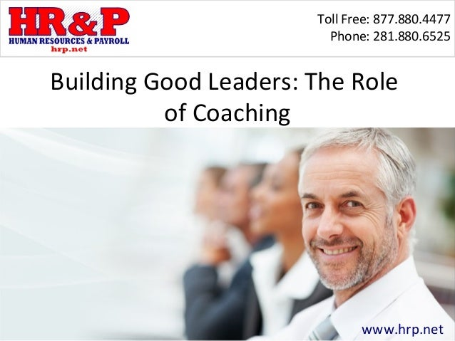 Toll Free: 877.880.4477                         Phone: 281.880.6525Building Good Leaders: The Role          of Coaching   ...