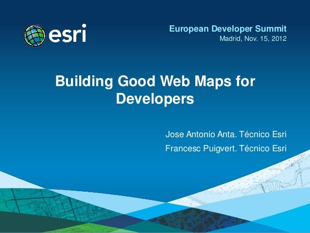 European Developer Summit                           Madrid, Nov. 15, 2012Building Good Web Maps for         Developers    ...