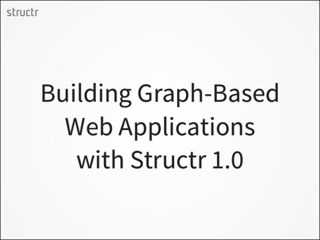 structr  Building Graph-Based Web Applications with Structr 1.0