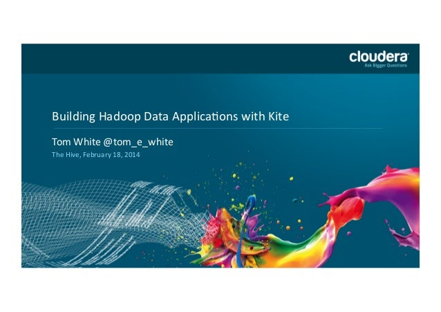 Building(Hadoop(Data(Applica;ons(with(Kite(  Headline(Goes(Here(  Tom(White(@tom_e_white( Speaker(Name(or(Subhead(Goes(Her...