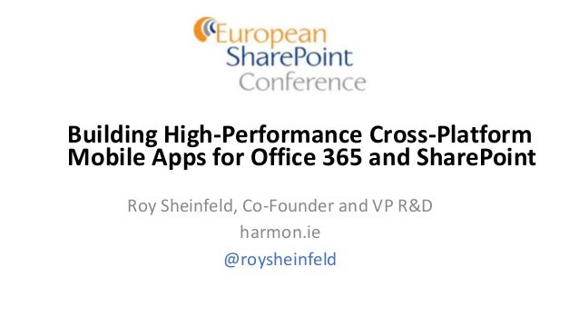 Building High-Performance Cross-Platform Mobile Apps for Office 365 and SharePoint Roy Sheinfeld, Co-Founder and VP R&D ha...