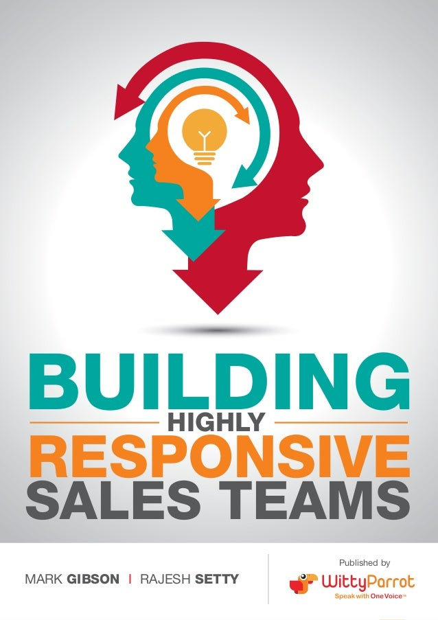 Building Highly Responsive Sales Teams  BUILDING HIGHLY  RESPONSIVE  SALES TEAMS Published by  MARK GIBSON I RAJESH SETTY ...
