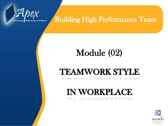 Building High Performance Team  Module (02) TEAMWORK STYLE IN WORKPLACE