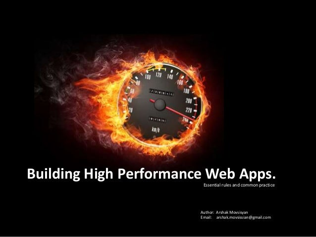 Building High Performance Web Apps. Essential rules and common practice Author: Arshak Movsisyan Email: arshak.movsissian@...