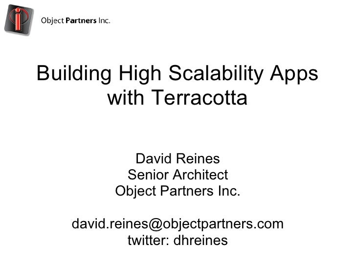 Building High Scalability Apps         with Terracotta              David Reines           Senior Architect          Objec...