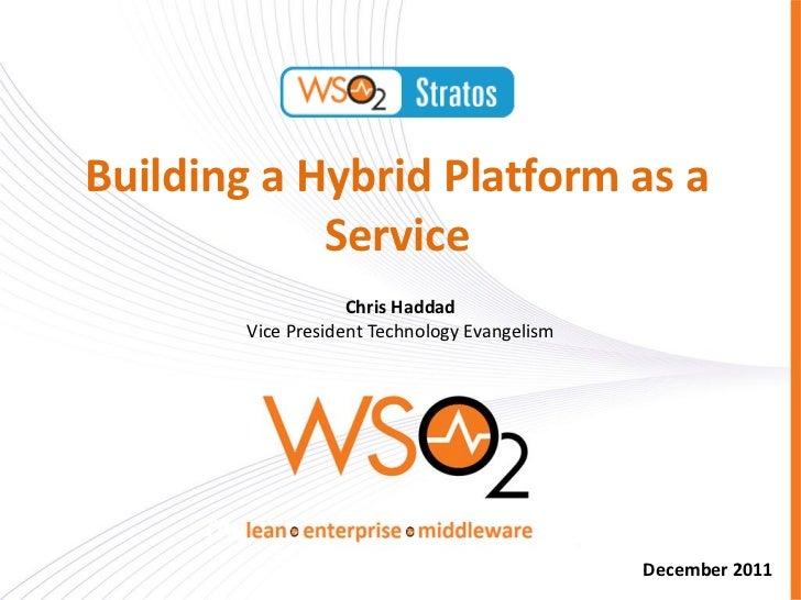 Building a Hybrid Platform as a            Service                    Chris Haddad        Vice President Technology Evange...