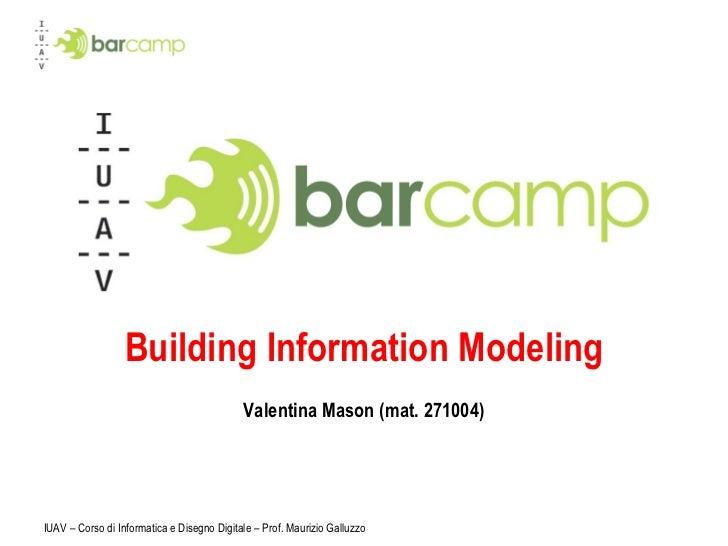 Building Information Modeling Valentina Mason (mat. 271004) IUAV – Corso di Informatica e Disegno Digitale – Prof. Maurizi...