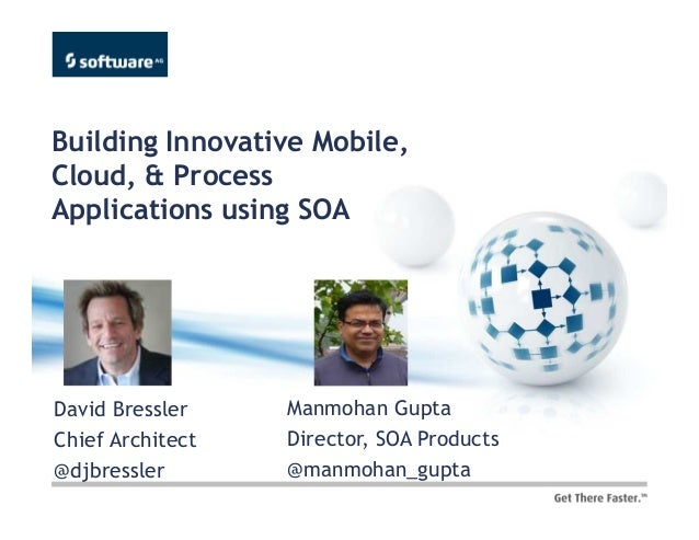 Building Innovative Mobile,Cloud, & ProcessApplications using SOADavid Bressler    Manmohan GuptaChief Architect   Directo...