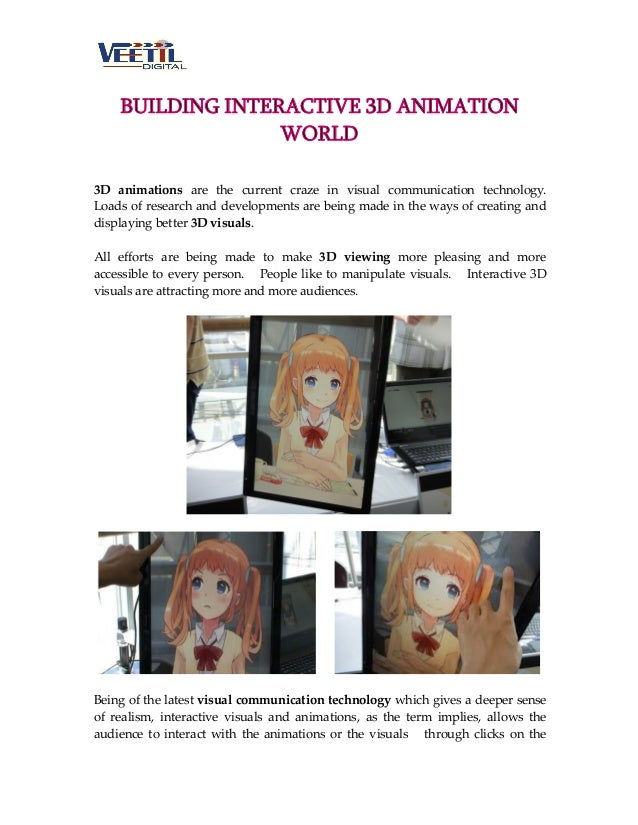 BUILDING INTERACTIVE 3D ANIMATION WORLD 3D animations are the current craze in visual communication technology. Loads of r...
