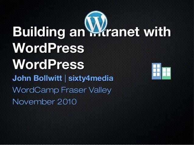 Building an Intranet withBuilding an Intranet with WordPressWordPress WordPressWordPress John BollwittJohn Bollwitt || six...