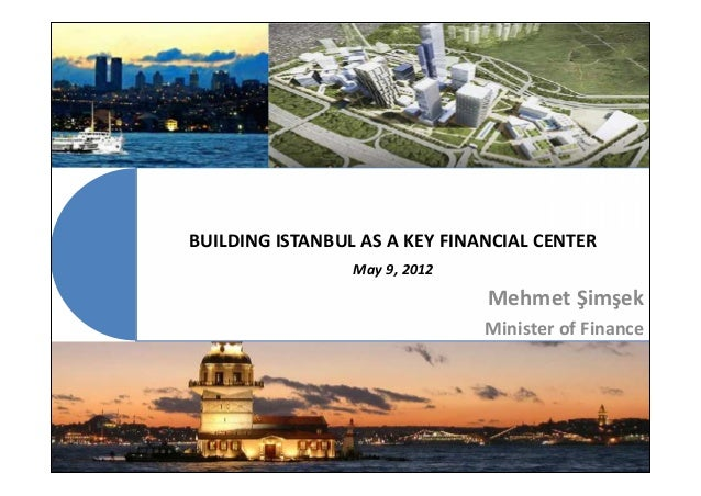 BUILDING ISTANBUL AS A KEY FINANCIAL CENTERMay 9, 2012Mehmet ŞimşekMinister of Finance1