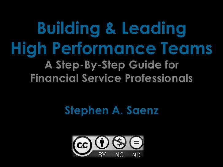 Building & LeadingHigh Performance Teams     A Step-By-Step Guide for  Financial Service Professionals        Stephen A. S...