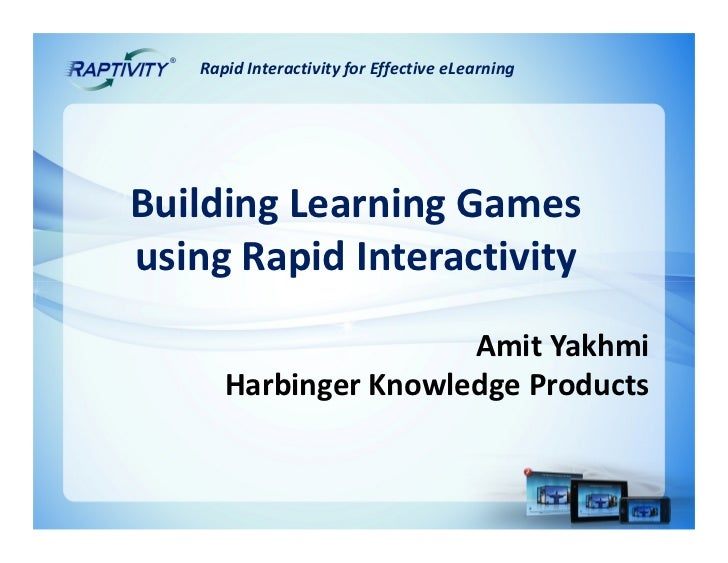 Rapid Interactivity for Effective eLearningBuilding Learning Gamesusing Rapid Interactivity                      Amit Yakh...