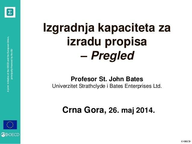 © OECD AjointinitiativeoftheOECDandtheEuropeanUnion, principallyfinancedbytheEU Crna Gora, 26. maj 2014. Izgradnja kapacit...