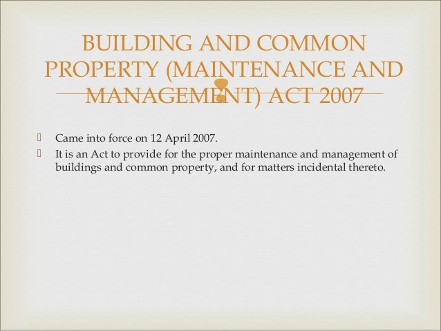  Came into force on 12 April 2007. It is an Act to provide for the proper maintenance and management ofbuildings and co...
