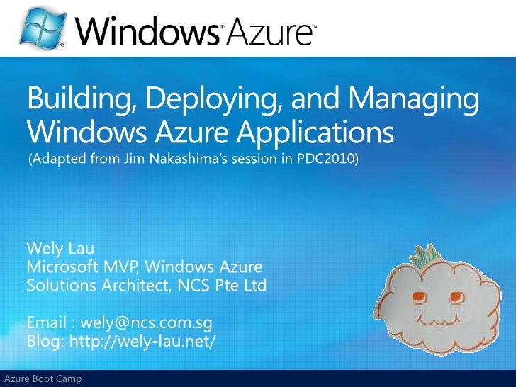 Building, Deploying, and Managing Windows Azure Applications<br />(Adapted from Jim Nakashima's session in PDC2010)<br />W...