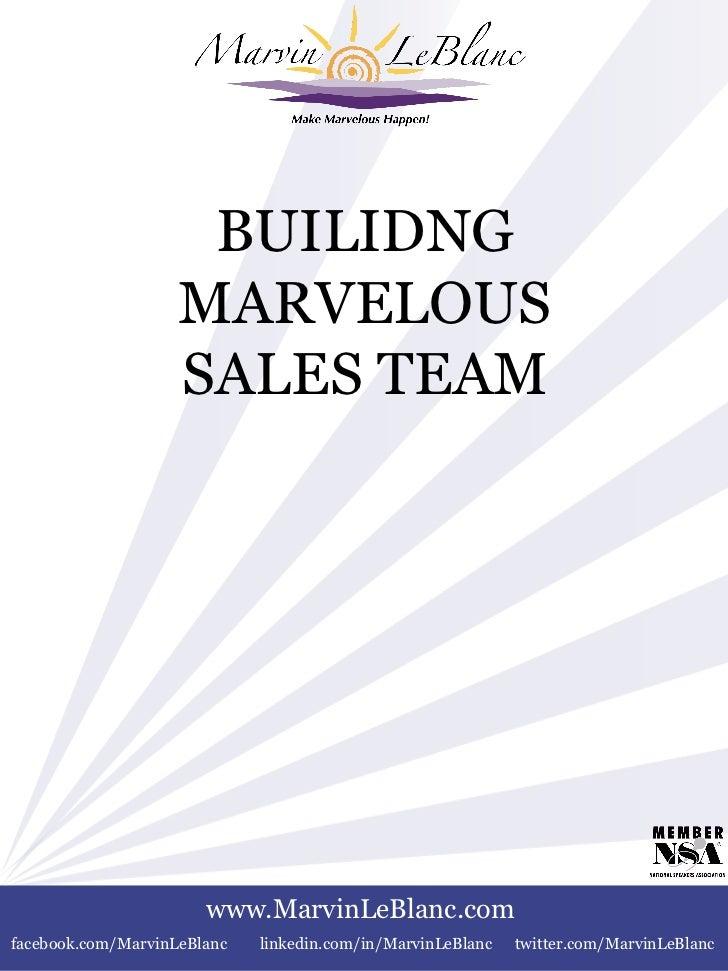 BUILIDNG MARVELOUS SALES TEAM www.MarvinLeBlanc.com facebook.com/MarvinLeBlanc linkedin.com/in/MarvinLeBlanc twitter.com/M...