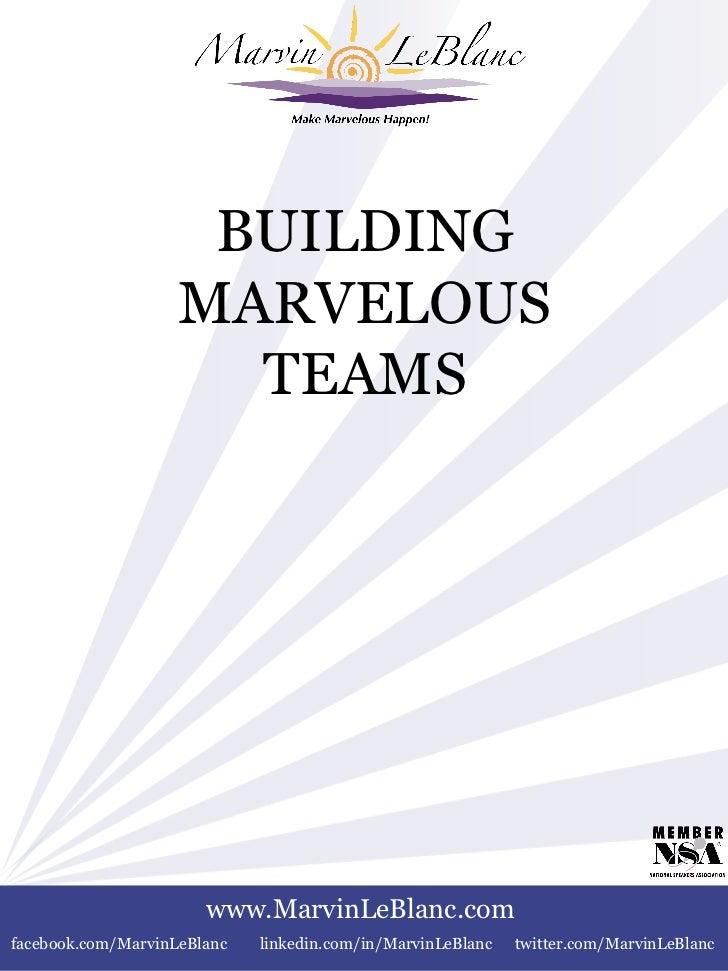 BUILDING MARVELOUS TEAMS www.MarvinLeBlanc.com facebook.com/MarvinLeBlanc linkedin.com/in/MarvinLeBlanc twitter.com/Marvin...