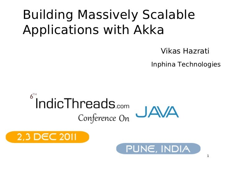 Building Massively ScalableApplications with Akka                      Vikas Hazrati                    Inphina Technologi...