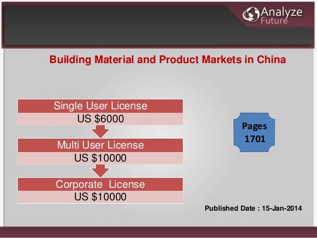 Building Material and Product Markets in China Published Date : 15-Jan-2014 Corporate License US $10000 Multi User License...