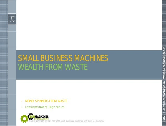 nomachines.in SMALL BUSINESS MACHINES Websiteeco WEALTH FROM WASTE achines.inWcare@ecoma › MONEY SPINNERS FROM WASTE › Low...