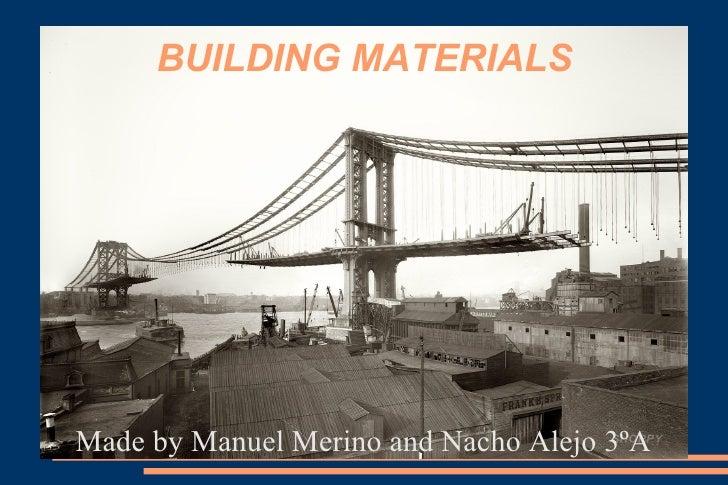 BUILDING MATERIALS <ul>Made by Manuel Merino and Nacho Alejo 3ºA </ul>