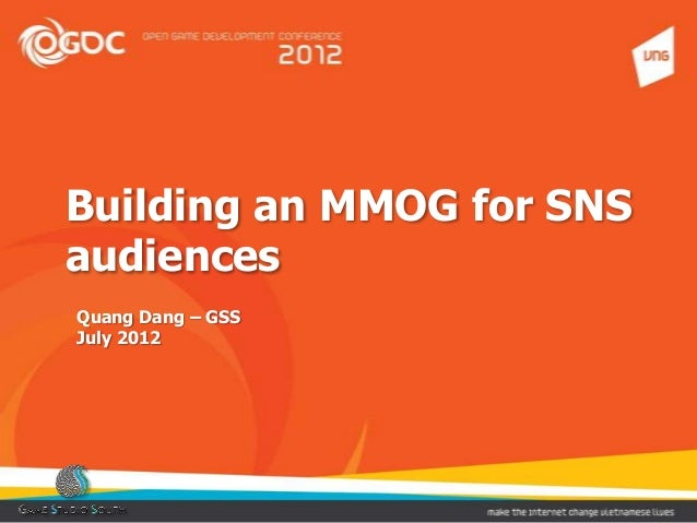 Building an MMOG for SNS audiences Quang Dang – GSS July 2012