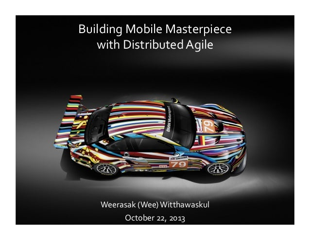 Building	   Mobile	   Masterpiece	   	    with	   Distributed	   Agile	     Weerasak	   (Wee)	   Witthawaskul	    October	...