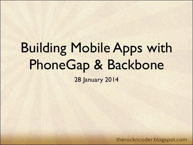 Building Mobile Apps with PhoneGap & Backbone 28 January 2014