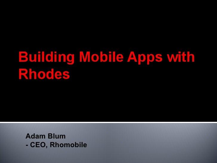 Adam Blum - CEO, Rhomobile