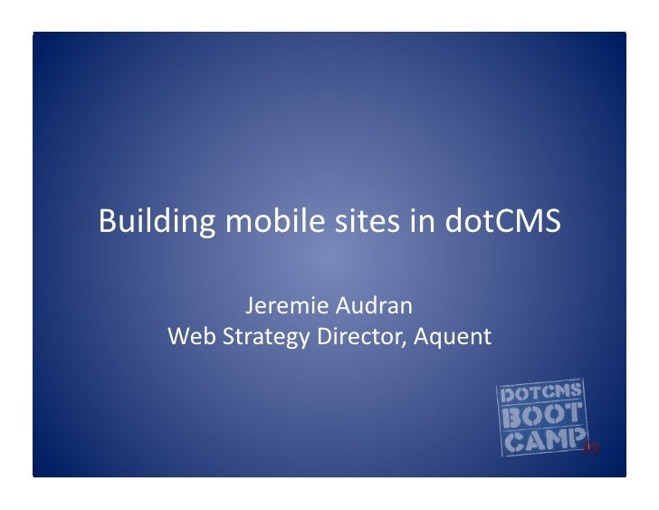 Building  mobile  sites  in  dotCMS                   Jeremie  Audran         Web  Strategy  Director, ...