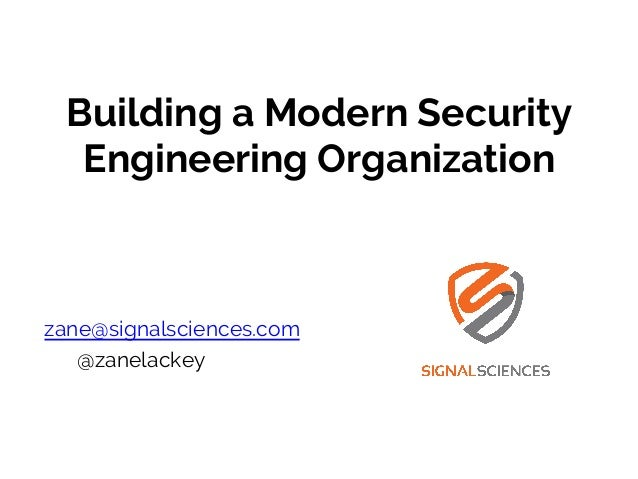 Building a Modern Security Engineering Organization zane@signalsciences.com @zanelackey