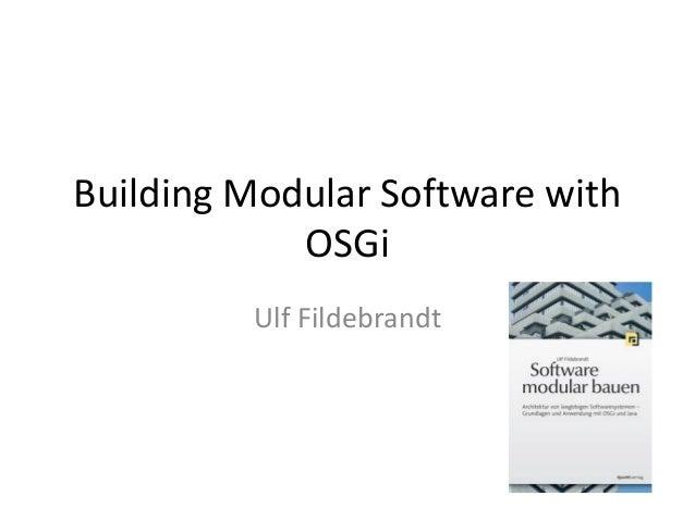 Building modular software with OSGi - Ulf Fildebrandt