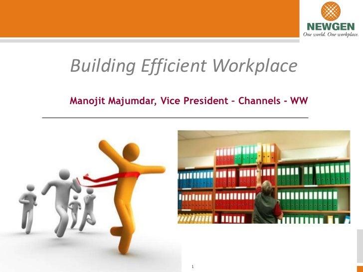 Building Efficient Workplace<br />               Manojit Majumdar, Vice President – Channels - WW<br />