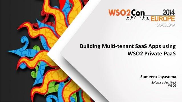 Building Multi-tenant SaaS Apps using WSO2 Private PaaS Sameera Jayasoma Software Architect WSO2